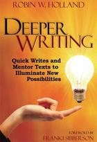 Deeper Writing: Quick Writes and Mentor Texts to Illuminate New Possibilities