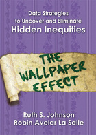 Data Strategies to Uncover and Eliminate Hidden Inequities: The Wallpaper Effect