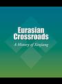 Eurasian Crossroads: A History of Xinjiang cover