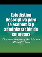 Estad   stica descriptiva para la econom   a y administraci   n de empresas: Cuestiones tipo tests y ejercicios con Microsoft    Excel
