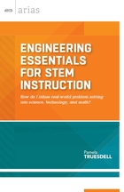 Engineering Essentials for STEM Instruction: How Do I Infuse Real-World Problem Solving into Science, Technology, and Math?