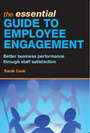 The Essential Guide to Employee Engagement: Better Business Performance Through Staff Satisfaction cover