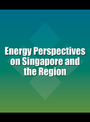 Energy Perspectives on Singapore and the Region cover