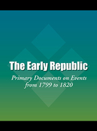 The Early Republic: Primary Documents on Events from 1799 to 1820