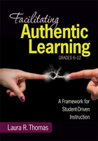 Facilitating Authentic Learning, Grades 6-12: A Framework for Student-Driven Instruction