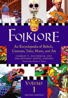 Folklore, ed. 2: An Encyclopedia of Beliefs, Customs, Tales, Music, and Art