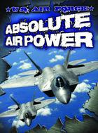 U.S. Air Force: Absolute Air Power