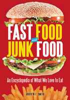 Fast Food and Junk Food: An Encyclopedia of What We Love to Eat