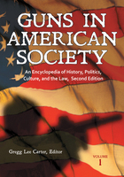 Guns in American Society, ed. 2: An Encyclopedia of History, Politics, Culture, and the Law