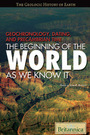 Geochronology, Dating, and Precambrian Time: The Beginning of the World as We Know It cover