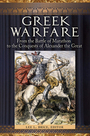 Greek Warfare: From the Battle of Marathon to the Conquests of Alexander the Great cover