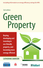 Green Property, ed. 2: Buying, Developing and Investing in Eco-Friendly Property, and Becoming More Energy Efficient