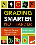 Grading Smarter Not Harder: Assessment Strategies That Motivate Kids and Help Them Learn