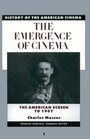 The Emergence of Cinema: The American Cinema to 1907 cover
