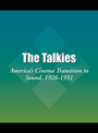 The Talkies: America's Cinema Transition to Sound, 1926-1931 cover
