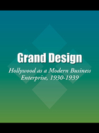 Grand Design: Hollywood as a Modern Business Enterprise, 1930-1939