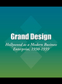 Grand Design: Hollywood as a Modern Business Enterprise, 1930-1939 cover
