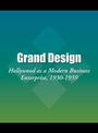 Grand Design: Hollywood as a Modern Business Enterprise, 1930-1939 cover