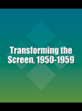 Transforming the Screen, 1950-1959 cover