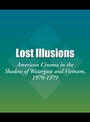 Lost Illusions: American Cinema in the Shadow of Watergate and Vietnam, 1970-1979 cover