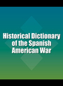 Historical Dictionary of the Spanish American War cover