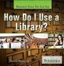 How Do I Use a Library? cover