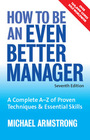 How to Be an Even Better Manager, ed. 7: A Complete A-Z of Proven Techniques & Essential Skills cover