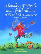 Holidays, Festivals, and Celebrations of the World Dictionary, ed. 3