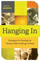 Hanging In: Strategies For Teaching the Students Who Challenge Us the Most