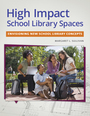 High Impact School Library Spaces: Envisioning New School Library Concepts cover