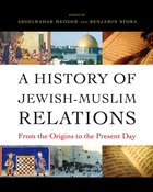 A History of Jewish Muslim Relations: From Origins to the Present Day