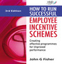 How to Run Successful Employee Incentive Schemes, ed. 3: Creating Effective Programmes for Improved Performance cover