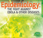 Epidemiology: The Fight Against Ebola & Other Diseases cover