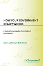 How Your Government Really Works: A Topical Encyclopedia of the Federal Government cover