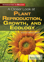 A Closer Look at Plant Reproduction, Growth, and Ecology cover