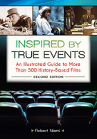 Inspired by True Events, ed. 2: An Illustrated Guide to More Than 500 History-Based Films