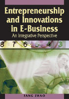 Entrepreneurship and Innovations in E-Business: An Integrative Perspective