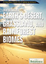 Investigating Earths Desert, Grassland, and Rainforest Biomes cover