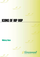 Icons of Hip Hop: An Encyclopedia of the Movement, Music, and Culture