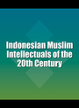 Indonesian Muslim Intellectuals of the 20th Century cover