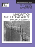 Immigration and Illegal Aliens, ed. 2009: Burden or Blessing?
