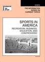 Sports in America, ed. 2008: Recreation, Business, Education, and Controversy cover