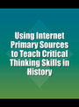 Using Internet Primary Sources to Teach Critical Thinking Skills in History cover