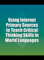 Using Internet Primary Sources to Teach Critical Thinking Skills in World Languages cover