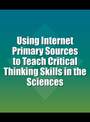 Using Internet Primary Sources to Teach Critical Thinking Skills in the Sciences cover