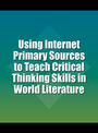 Using Internet Primary Sources to Teach Critical Thinking Skills in World Literature cover