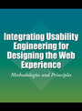 Integrating Usability Engineering for Designing the Web Experience: Methodologies and Principles cover