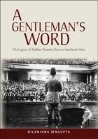A Gentlemans Word: The Legacy of Subhas Chandra Bose in Southeast Asia, Vol. 1