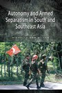 Autonomy and Armed Separatism in South and Southeast Asia, Vol. 1 cover