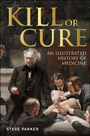 Kill or Cure: An Illustrated History of Medicine cover